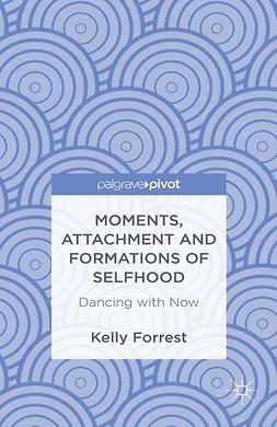 Forrest, Kelly - Moments, Attachment and Formations of Selfhood: Dancing with Now, ebook