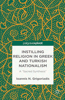 "Grigoriadis, Ioannis N. - Instilling Religion in Greek and Turkish Nationalism: A ""Sacred Synthesis"", ebook"