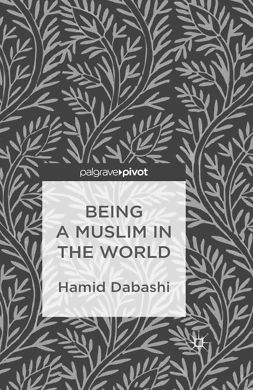 Dabashi, Hamid - Being a Muslim in the World, ebook