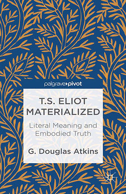 Atkins, G. Douglas - T.S. Eliot Materialized: Literal Meaning and Embodied Truth, ebook