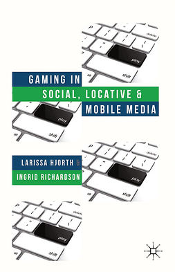 Hjorth, Larissa - Gaming in Social, Locative, and Mobile Media, ebook
