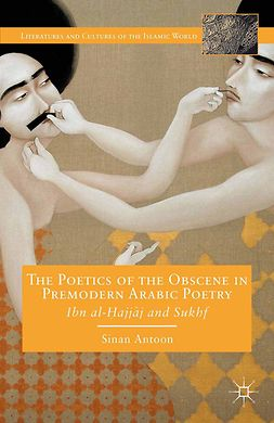 Antoon, Sinan - The Poetics of the Obscene in Premodern Arabic Poetry, ebook