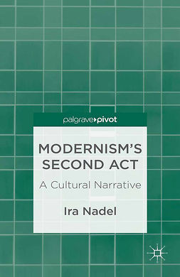Nadel, Ira - Modernism's Second Act: A Cultural Narrative, ebook