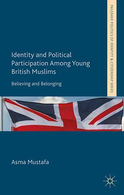 Mustafa, Asma - Identity and Political Participation Among Young British Muslims, e-kirja