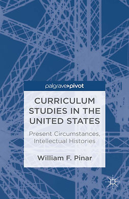 Pinar, William F. - Curriculum Studies in the United States: Present Circumstances, Intellectual Histories, ebook