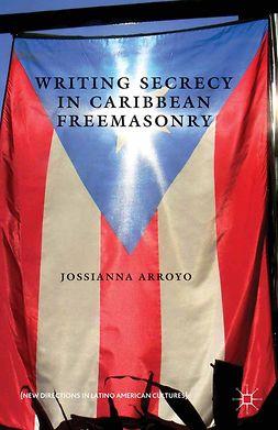 Arroyo, Jossianna - Writing Secrecy in Caribbean Freemasonry, ebook