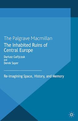 Gafijczuk, Dariusz - The Inhabited Ruins of Central Europe, ebook