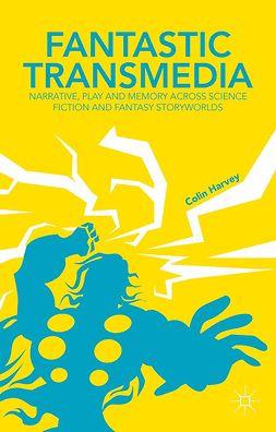 Harvey, Colin B. - Fantastic Transmedia, ebook