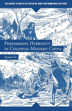 Liu, Siyuan - Performing Hybridity in Colonial-Modern China, ebook
