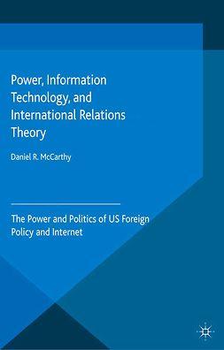 McCarthy, Daniel R. - Power, Information Technology, and International Relations Theory, e-kirja