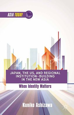 Ashizawa, Kuniko - Japan, the US, and Regional Institution-Building in the New Asia, e-kirja