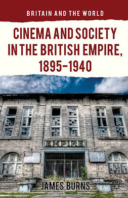Burns, James - Cinema and Society in the British Empire, 1895–1940, e-bok