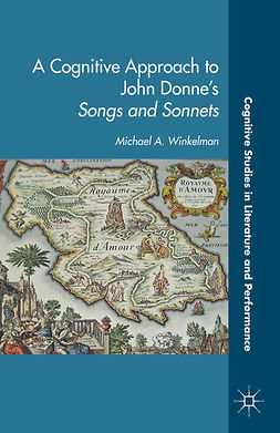 "Winkelman, Michael A. - A Cognitive Approach to John Donne's <Emphasis Type=""Italic"">Songs and Sonnets</Emphasis>, ebook"
