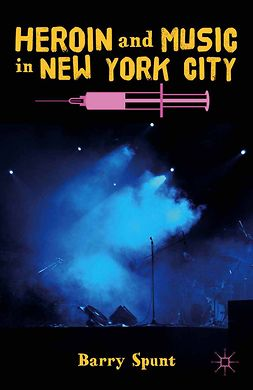 Spunt, Barry - Heroin and Music in New York City, ebook