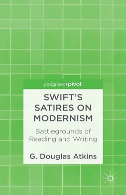 Atkins, G. Douglas - Swift's Satires on Modernism: Battlegrounds of Reading and Writing, ebook