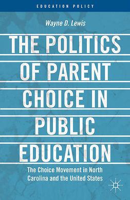 Lewis, Wayne D. - The Politics of Parent Choice in Public Education, e-kirja