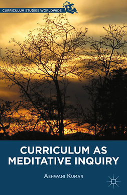 Kumar, Ashwani - Curriculum as Meditative Inquiry, e-kirja