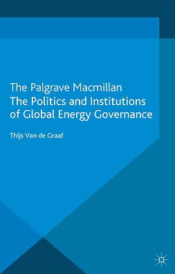 Graaf, Thijs - The Politics and Institutions of global Energy Governance, e-bok