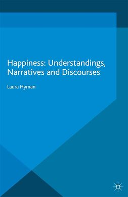 Hyman, Laura - Happiness: Understandings, Narratives and Discourses, e-kirja