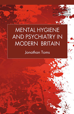 Toms, Jonathan - Mental Hygiene and Psychiatry in Modern Britain, ebook