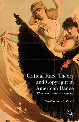 Picart, Caroline Joan S. - Critical Race Theory and Copyright in American Dance, e-bok