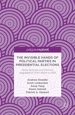 Dowdle, Andrew - The Invisible Hands of Political Parties in Presidential Elections: Party Activists and Political Aggregation from 2004 to 2012, ebook