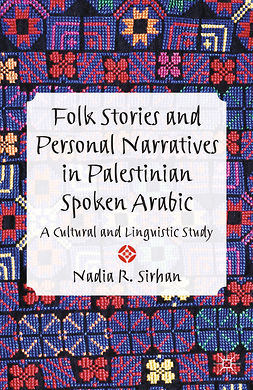 Sirhan, Nadia R. - Folk Stories and Personal Narratives in Palestinian Spoken Arabic, e-bok