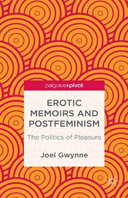 Gwynne, Joel - Erotic Memoirs and Postfeminism: The Politics of Pleasure, ebook