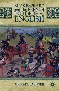 Saenger, Michael - Shakespeare and the French Borders of English, e-kirja