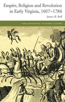 Bell, James B. - Empire, Religion and Revolution in Early Virginia, 1607–1786, e-bok