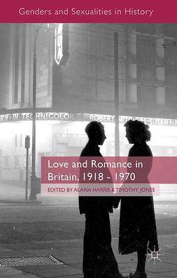 Harris, Alana - Love and Romance in Britain, 1918–1970, e-kirja