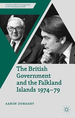 Donaghy, Aaron - The British Government and the Falkland Islands, 1974–79, ebook