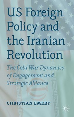 Emery, Christian - US Foreign Policy and the Iranian Revolution, ebook