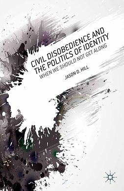 Hill, Jason D. - Civil Disobedience and the Politics of Identity, e-kirja