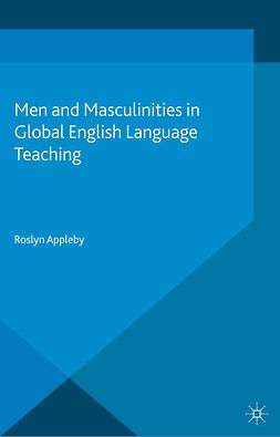 Appleby, Roslyn - Men and Masculinities in Global English Language Teaching, ebook