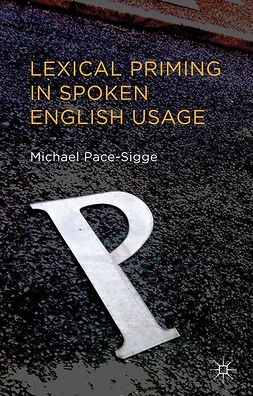 Pace-Sigge, Michael - Lexical Priming in Spoken English Usage, ebook
