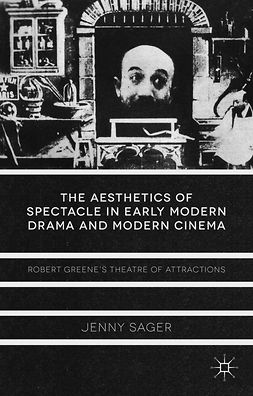 Sager, Jenny - The Aesthetics of Spectacle in Early Modern Drama and Modern Cinema, e-kirja