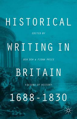 Dew, Ben - Historical Writing in Britain, 1688–1830, ebook