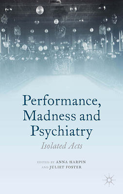 Foster, Juliet - Performance, Madness and Psychiatry, e-kirja