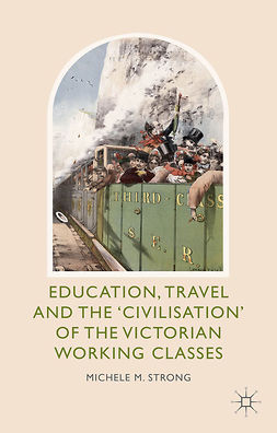 "Strong, Michele M. - Education, Travel and the ""Civilisation"" of the Victorian Working Classes, e-bok"