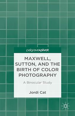 Cat, Jordi - Maxwell, Sutton and the Birth of Color Photography: A Binocular Study, ebook