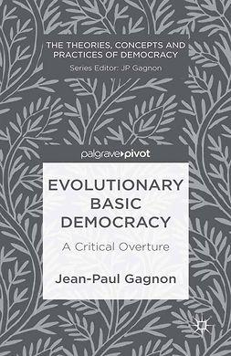 Gagnon, Jean-Paul - Evolutionary Basic Democracy: A Critical Overture, ebook
