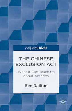 Railton, Ben - The Chinese Exclusion Act: What It Can Teach Us about America, ebook