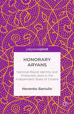 Bartulin, Nevenko - Honorary Aryans: National-Racial Identity and Protected Jews in the Independent State of Croatia, ebook