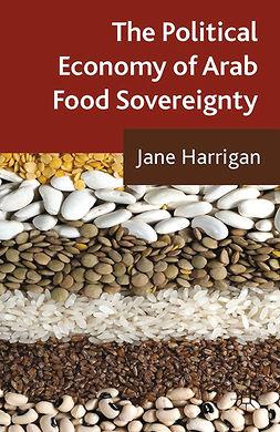 Harrigan, Jane - The Political Economy of Arab Food Sovereignty, ebook
