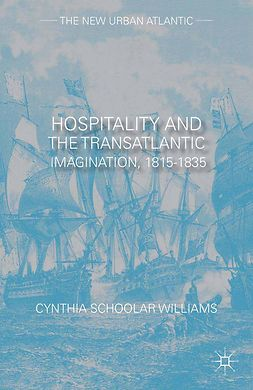 Williams, Cynthia Schoolar - Hospitality and the Transatlantic Imagination, 1815–1835, ebook