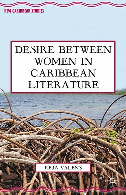 Valens, Keja L. - Desire between Women in Caribbean Literature, ebook