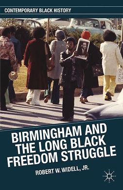 Widell, Robert W. - Birmingham and the Long Black Freedom Struggle, e-kirja