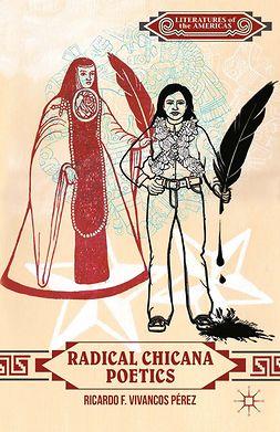Pérez, Ricardo F. Vivancos - Radical Chicana Poetics, e-kirja