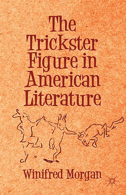 Morgan, Winifred - The Trickster Figure in American Literature, ebook